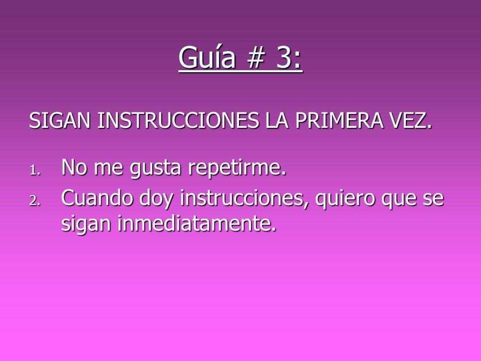 Guía # 3: SIGAN INSTRUCCIONES LA PRIMERA VEZ. No me gusta repetirme.