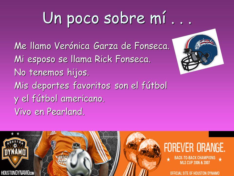 Un poco sobre mí . . . Me llamo Verónica Garza de Fonseca.