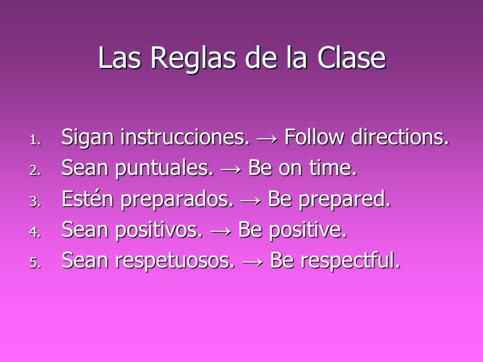 Las Reglas de la Clase Sigan instrucciones. → Follow directions.