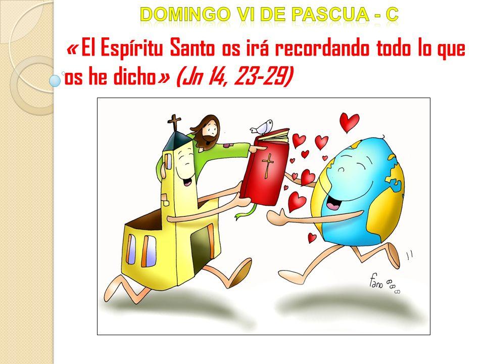 Domingo Vi DE pascua - c « El Espíritu Santo os irá recordando todo lo que os he dicho» (Jn 14, 23-29)