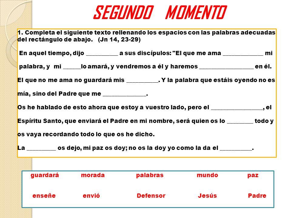 SEGUNDO MOMENTO 1. Completa el siguiente texto rellenando los espacios con las palabras adecuadas del rectángulo de abajo. (Jn 14, 23-29)