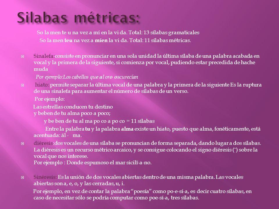 Silabas métricas: So la men te u na vez a mí en la vi da. Total: 13 sílabas gramaticales.