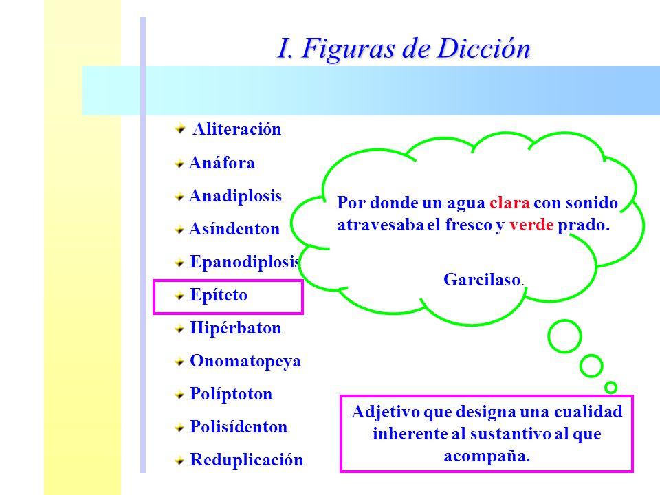 I. Figuras de Dicción Aliteración Anáfora Anadiplosis Asíndenton