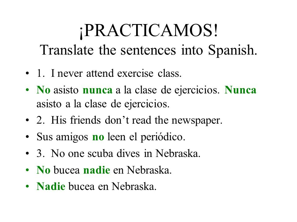 ¡PRACTICAMOS! Translate the sentences into Spanish.