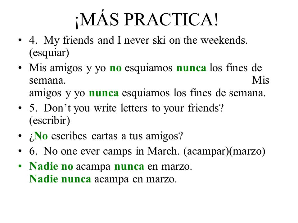 ¡MÁS PRACTICA! 4. My friends and I never ski on the weekends. (esquiar)