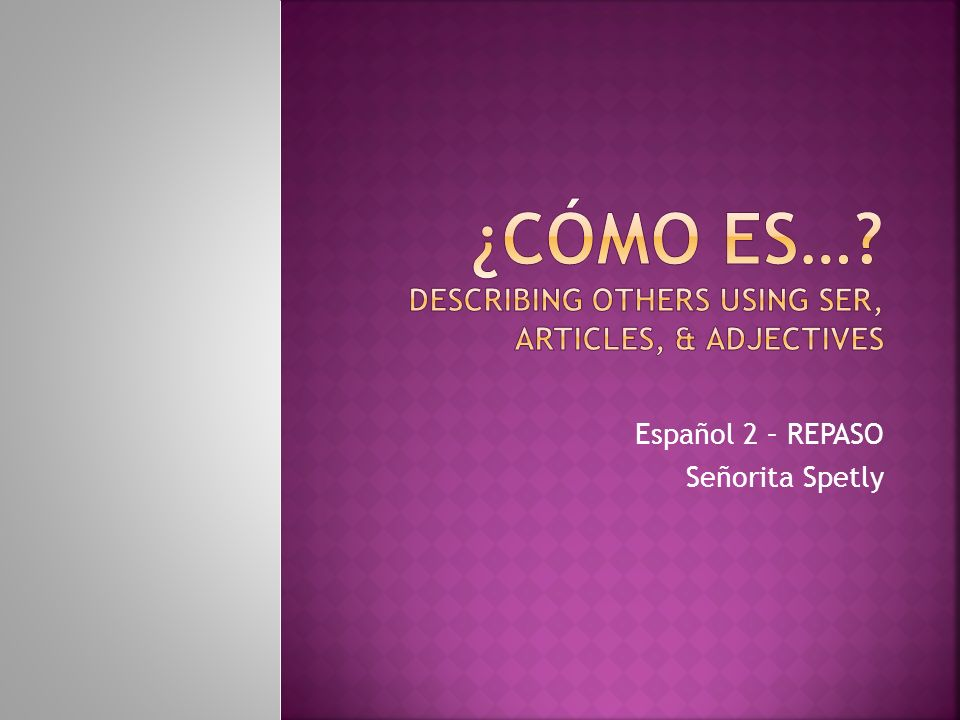 ¿Cómo es… Describing others using ser, articles, & adjectives