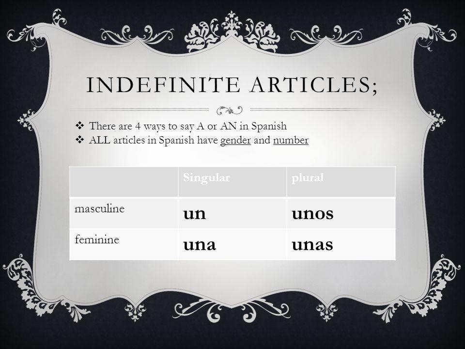 Indefinite articles; un unos una unas Singular plural masculine
