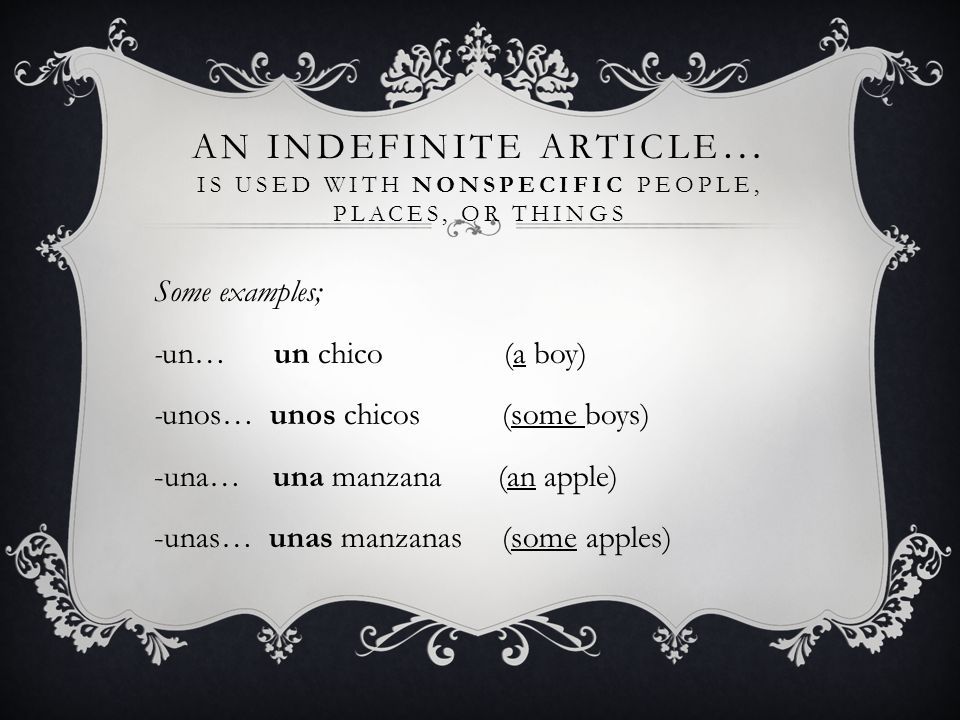 An indefinite article… is used with nonspecific people, places, or things