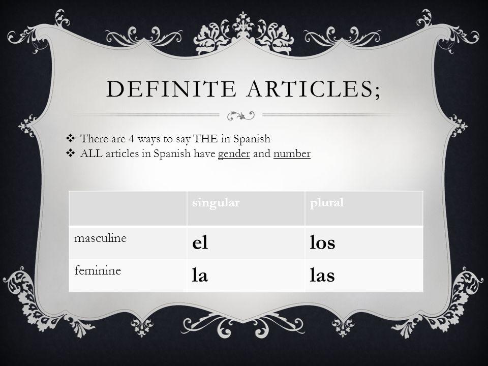 Definite articles; el los la las singular plural masculine feminine