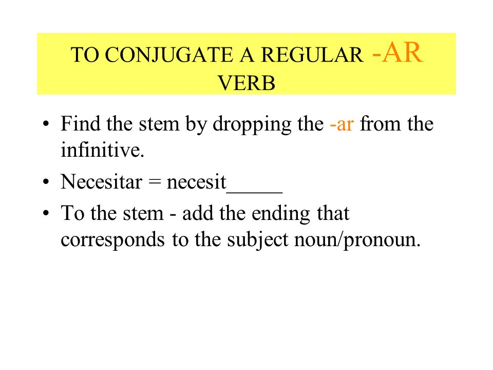 TO CONJUGATE A REGULAR -AR VERB