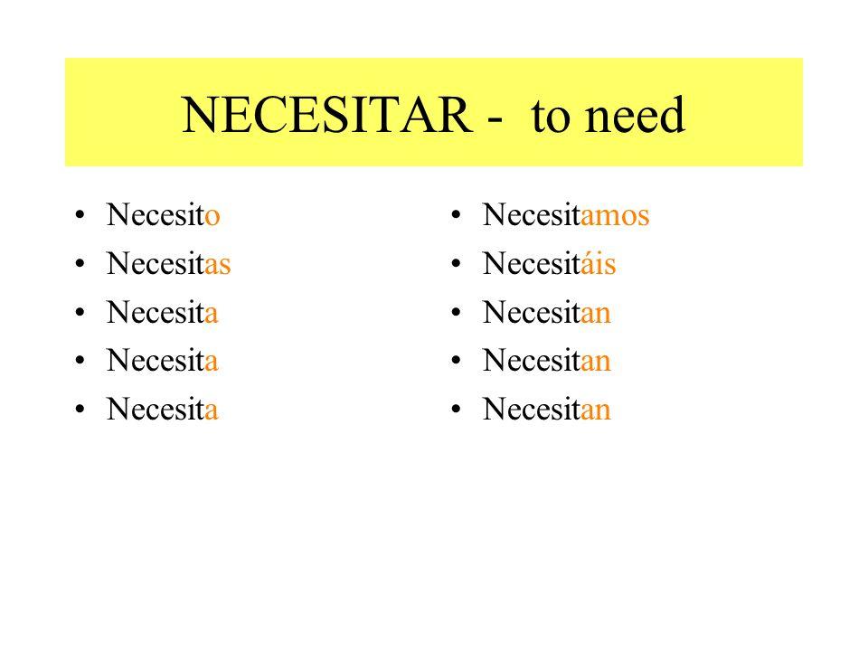 NECESITAR - to need Necesito Necesitas Necesita Necesitamos Necesitáis