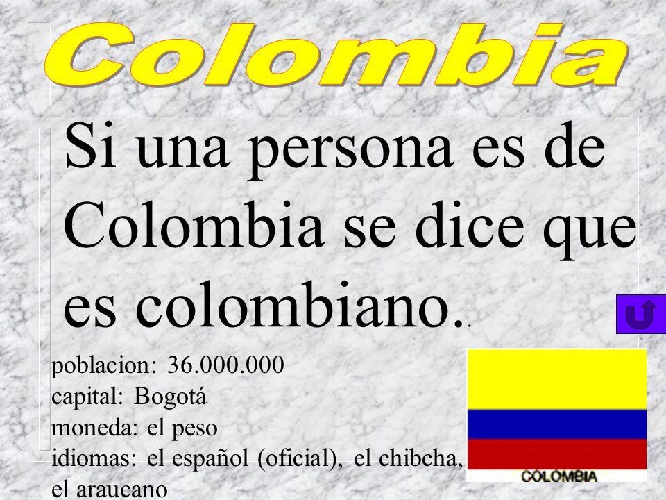 Si una persona es de Colombia se dice que es colombiano..