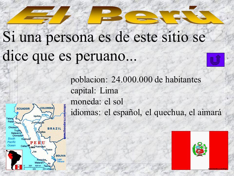 El Perú Si una persona es de este sitio se dice que es peruano...