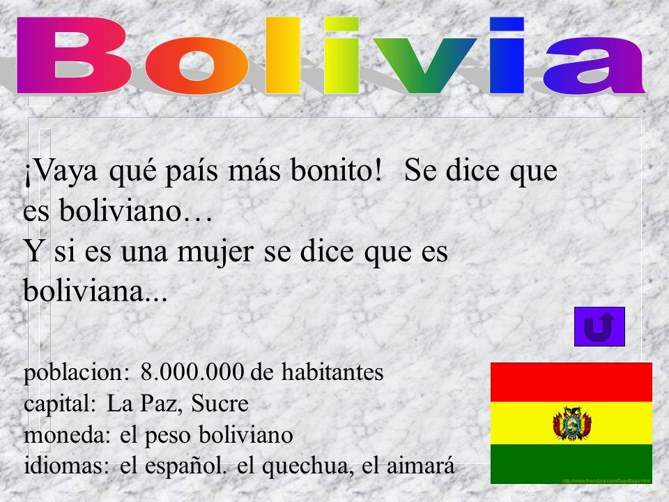 Bolivia ¡Vaya qué país más bonito! Se dice que es boliviano…