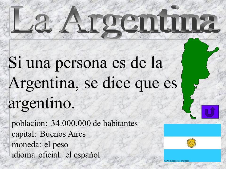 La Argentina Si una persona es de la Argentina, se dice que es argentino. poblacion: 34.000.000 de habitantes.