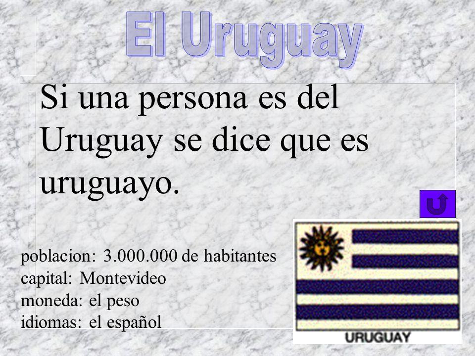 El Uruguay Si una persona es del Uruguay se dice que es uruguayo.