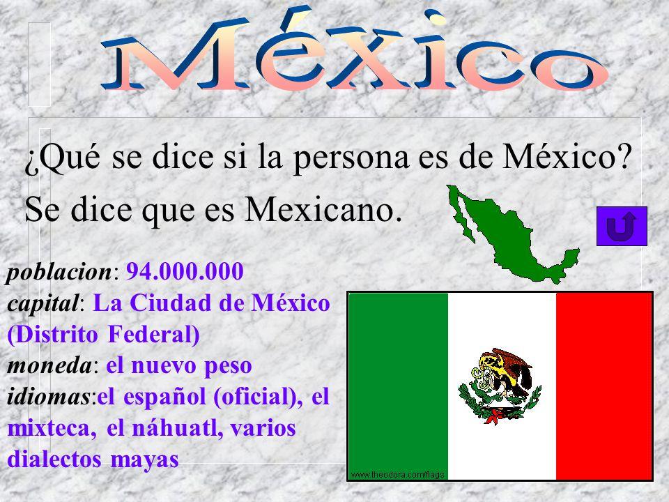 ¿Qué se dice si la persona es de México Se dice que es Mexicano.