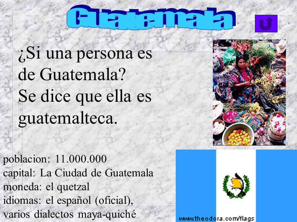 ¿Si una persona es de Guatemala Se dice que ella es guatemalteca.