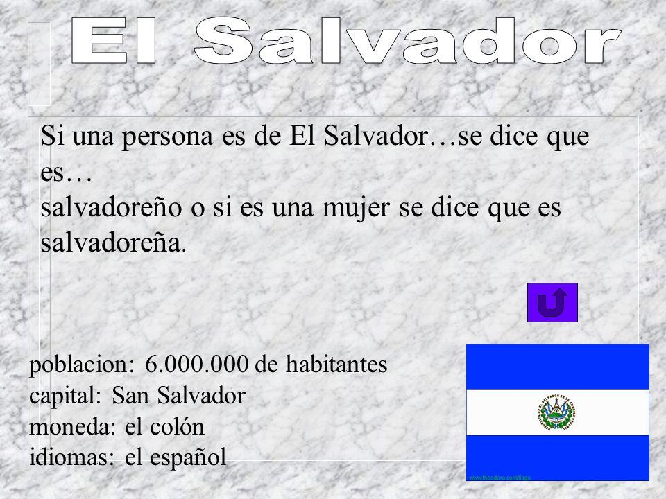El Salvador Si una persona es de El Salvador…se dice que es…