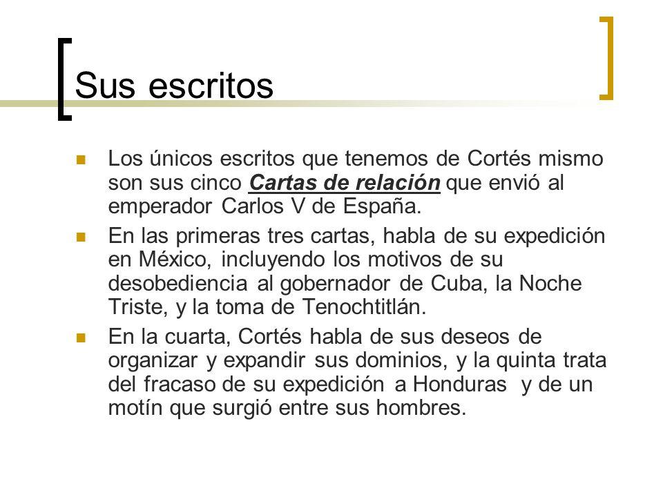 Sus escritos Los únicos escritos que tenemos de Cortés mismo son sus cinco Cartas de relación que envió al emperador Carlos V de España.