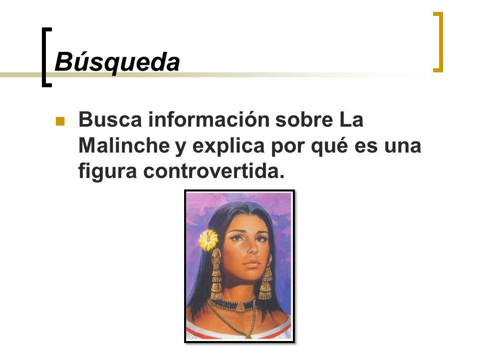 Búsqueda Busca información sobre La Malinche y explica por qué es una figura controvertida.