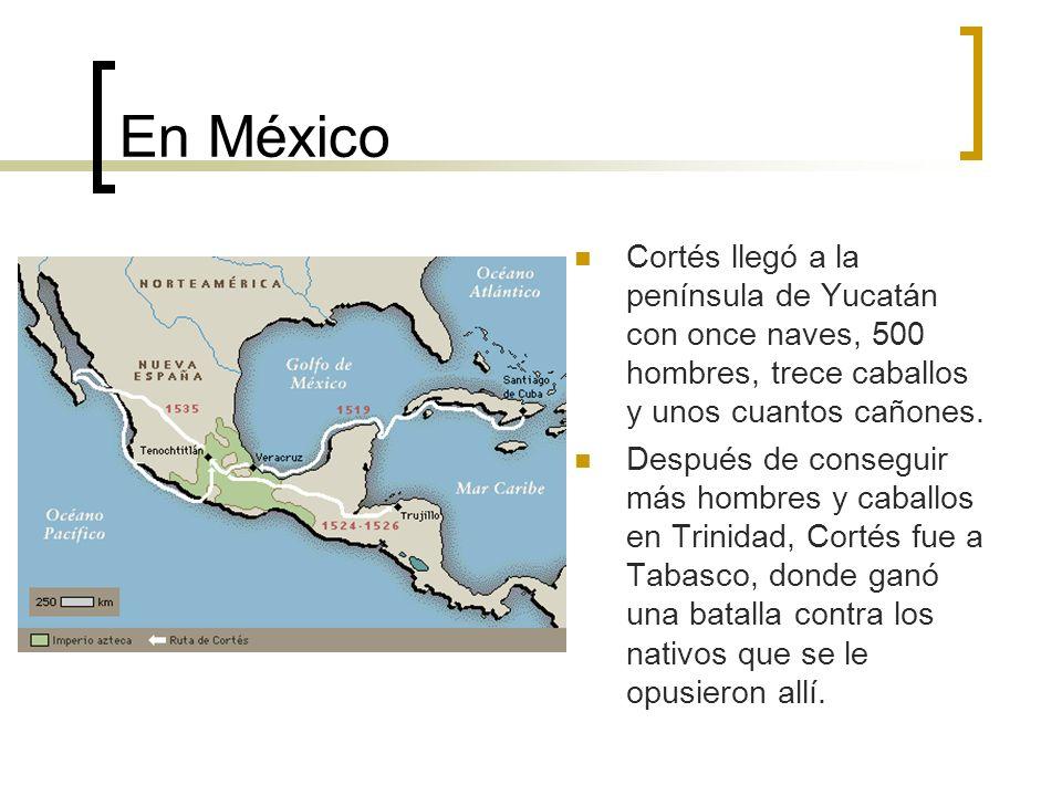 En México Cortés llegó a la península de Yucatán con once naves, 500 hombres, trece caballos y unos cuantos cañones.