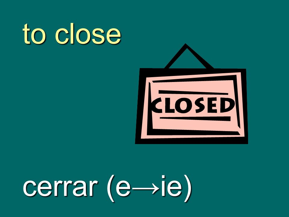 to close cerrar (e→ie)