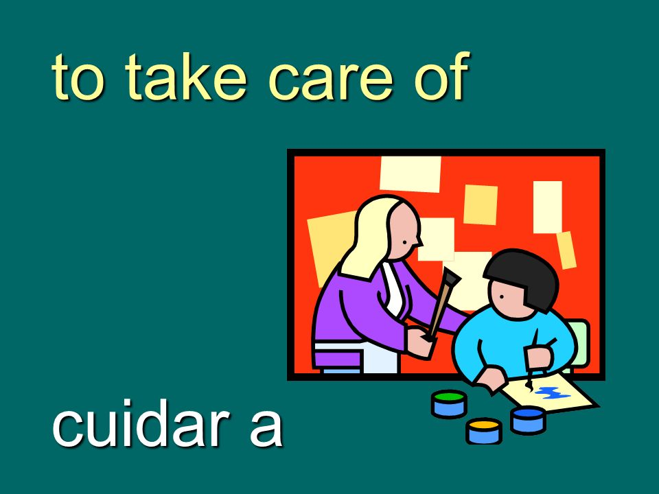 to take care of cuidar a