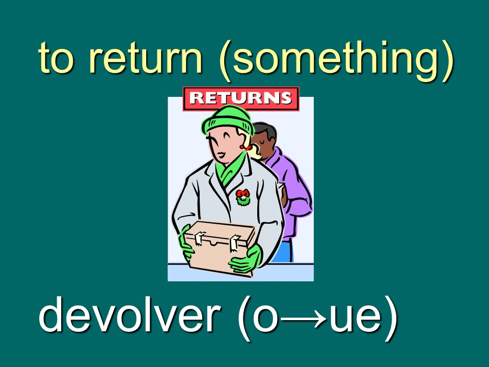 to return (something) devolver (o→ue)