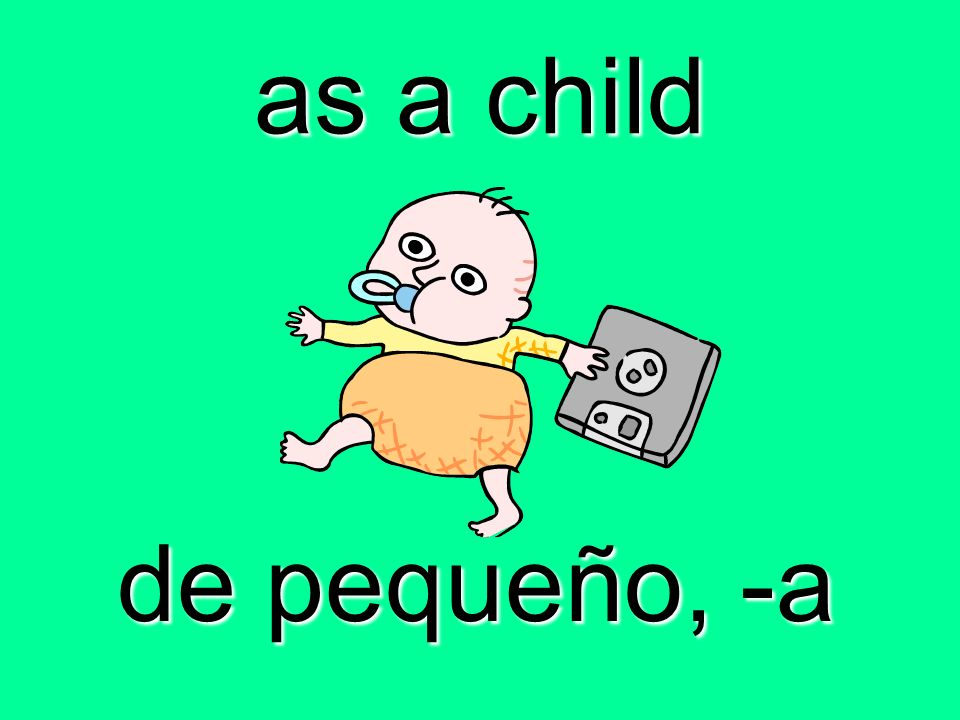 as a child de pequeño, -a