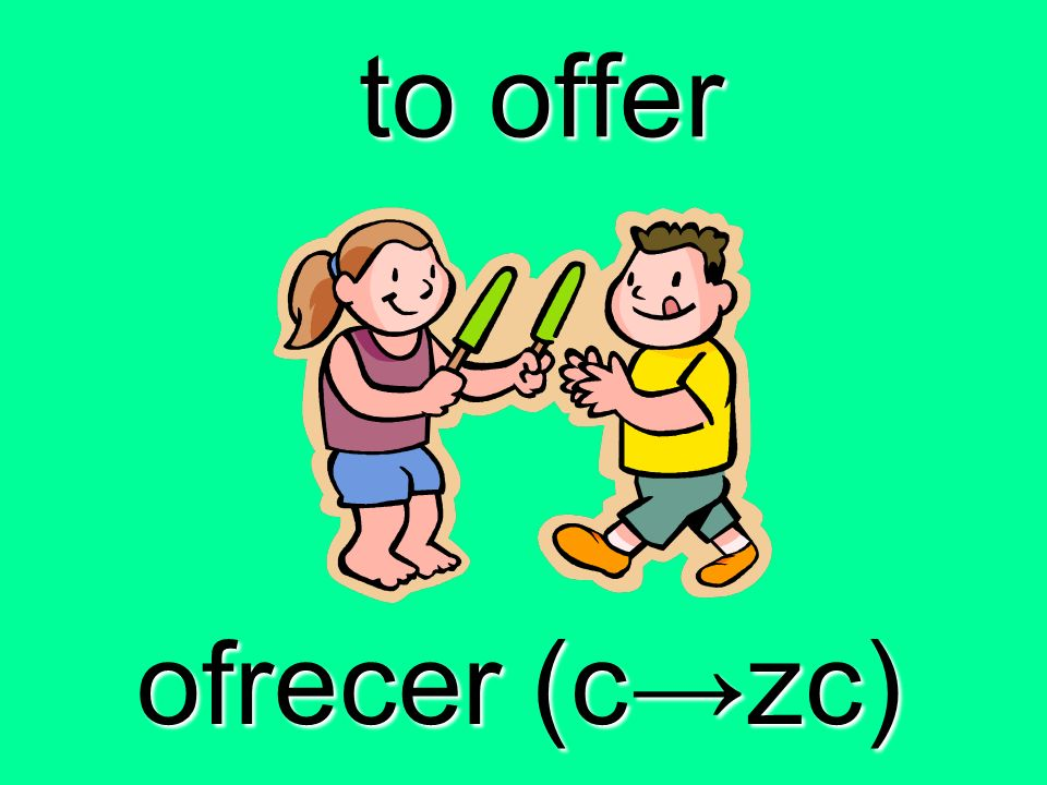 to offer ofrecer (c→zc)