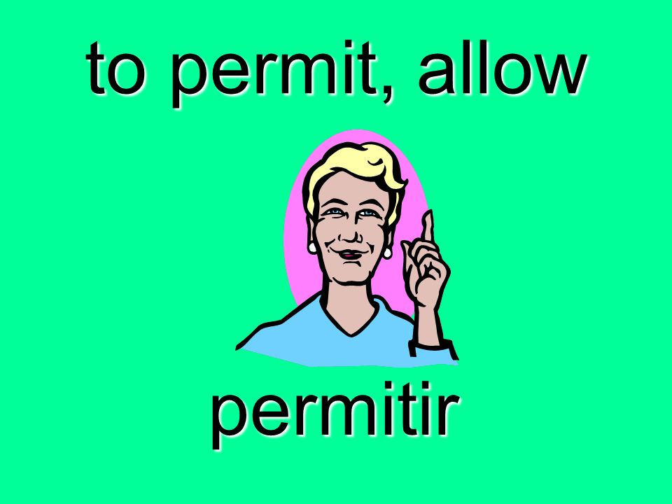 to permit, allow permitir