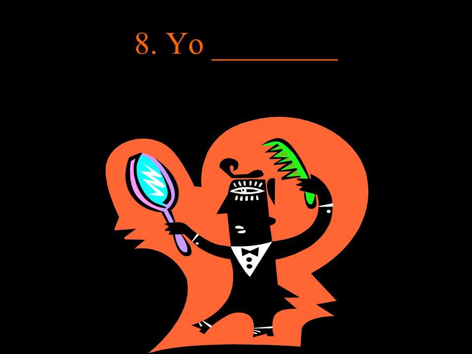 8. Yo ________