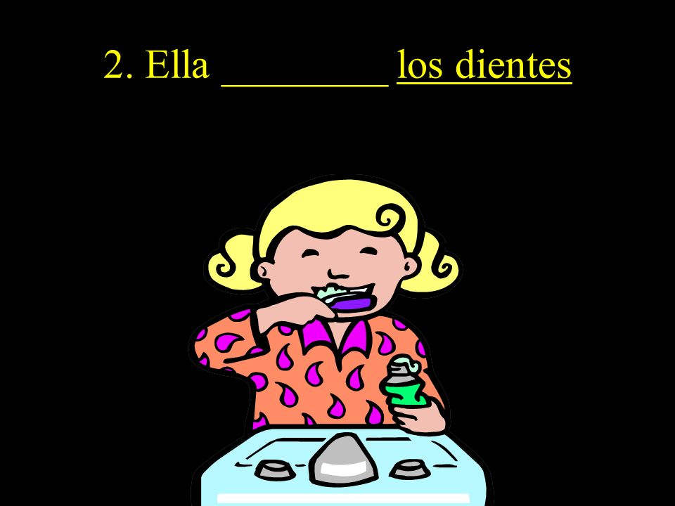 2. Ella ________ los dientes