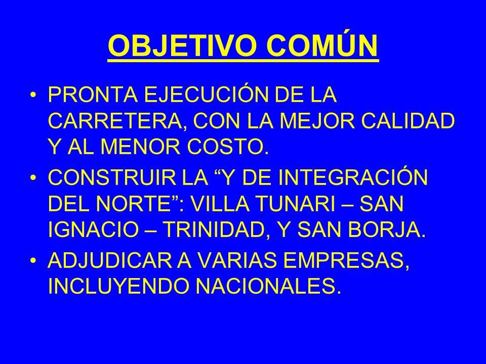 OBJETIVO COMÚN PRONTA EJECUCIÓN DE LA CARRETERA, CON LA MEJOR CALIDAD Y AL MENOR COSTO.