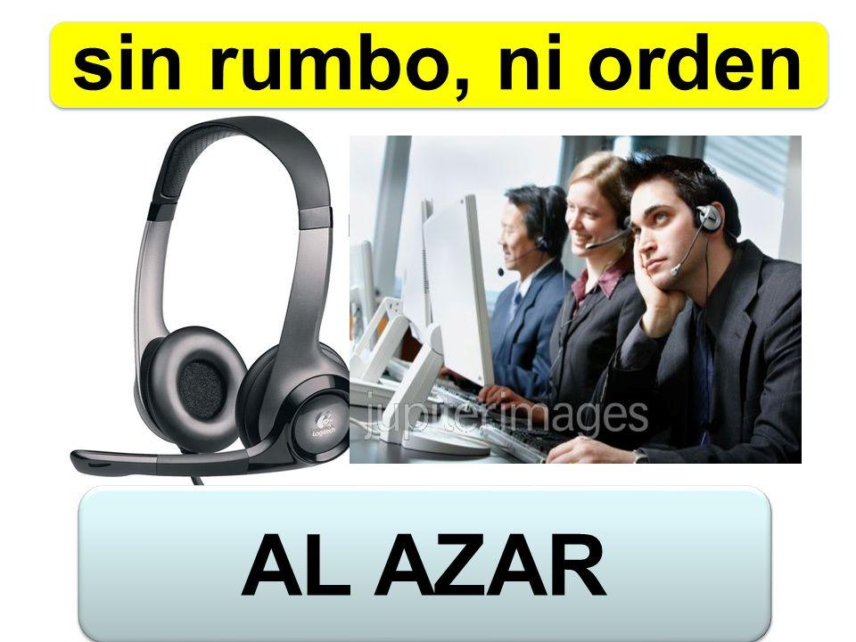 sin rumbo, ni orden AL AZAR