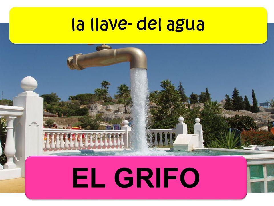 la llave- del agua EL GRIFO