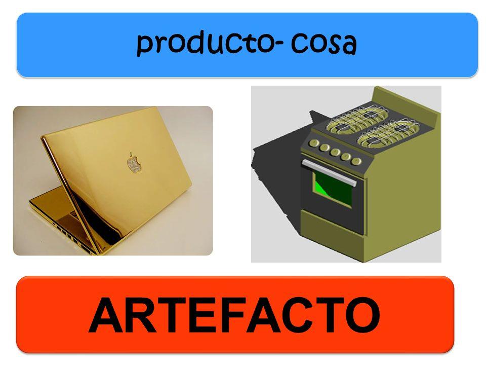 producto- cosa ARTEFACTO