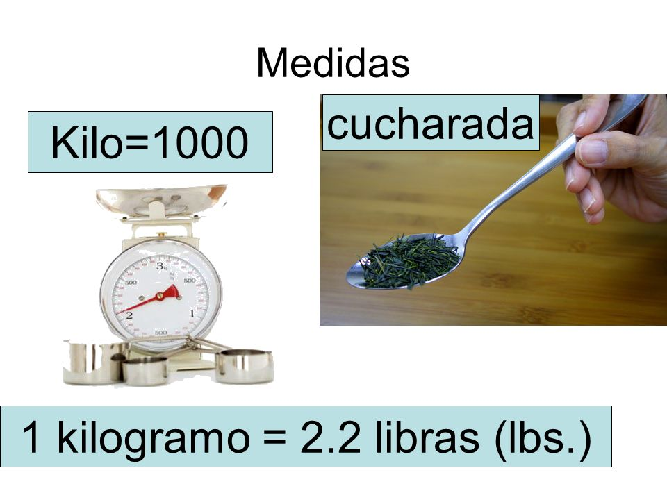 1 kilogramo = 2.2 libras (lbs.)