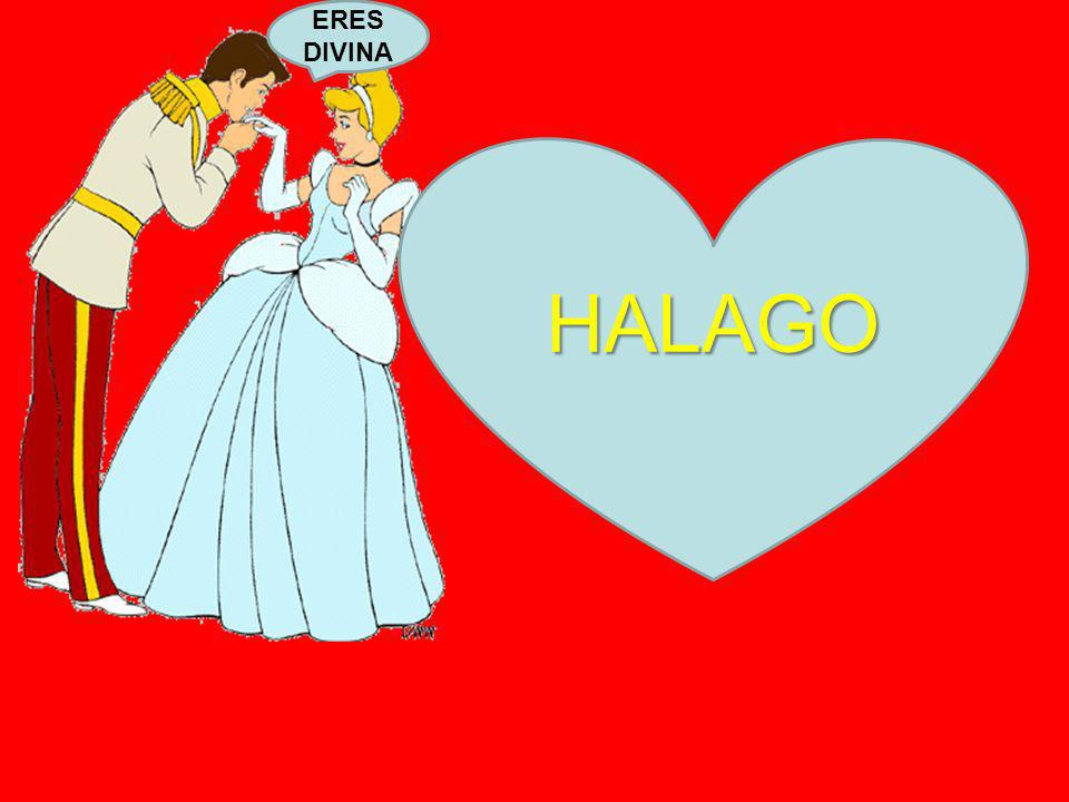ERES DIVINA HALAGO