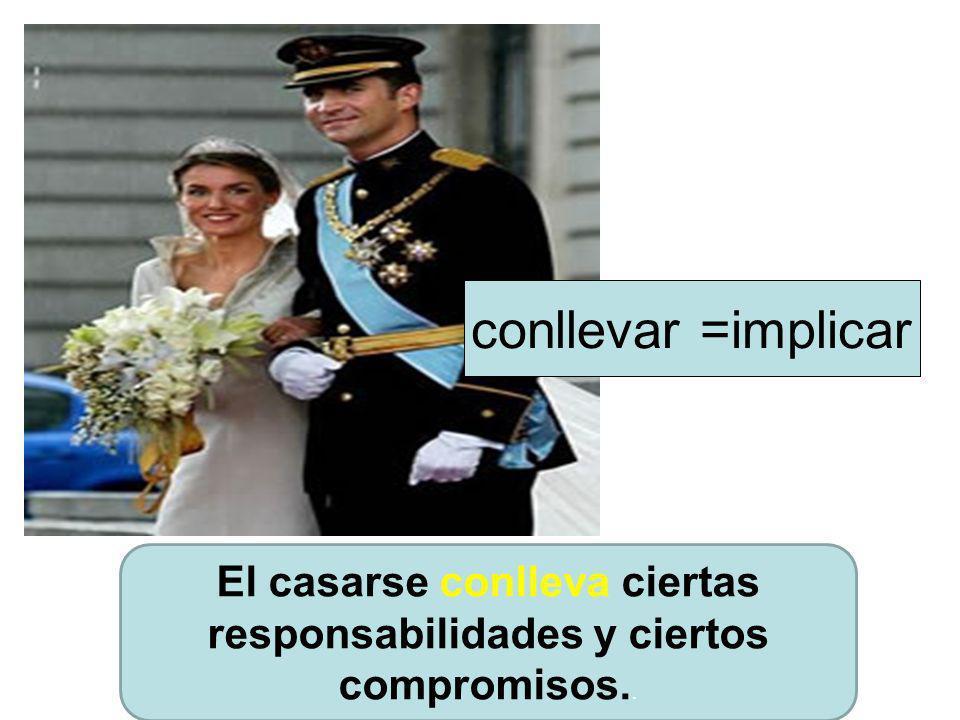 El casarse conlleva ciertas responsabilidades y ciertos compromisos..