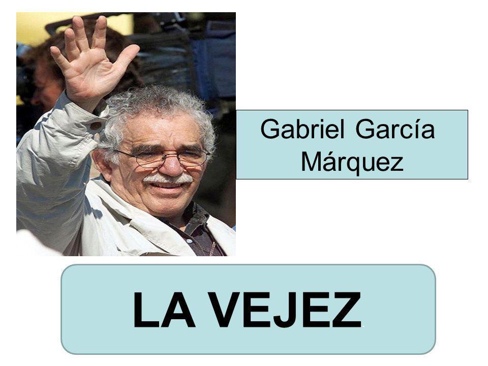 Gabriel García Márquez LA VEJEZ.