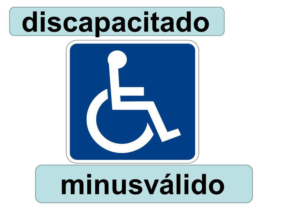 discapacitado. minusválido.