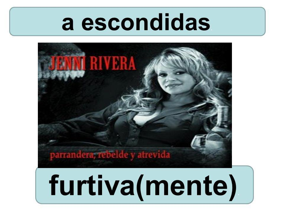 a escondidas. furtiva(mente).