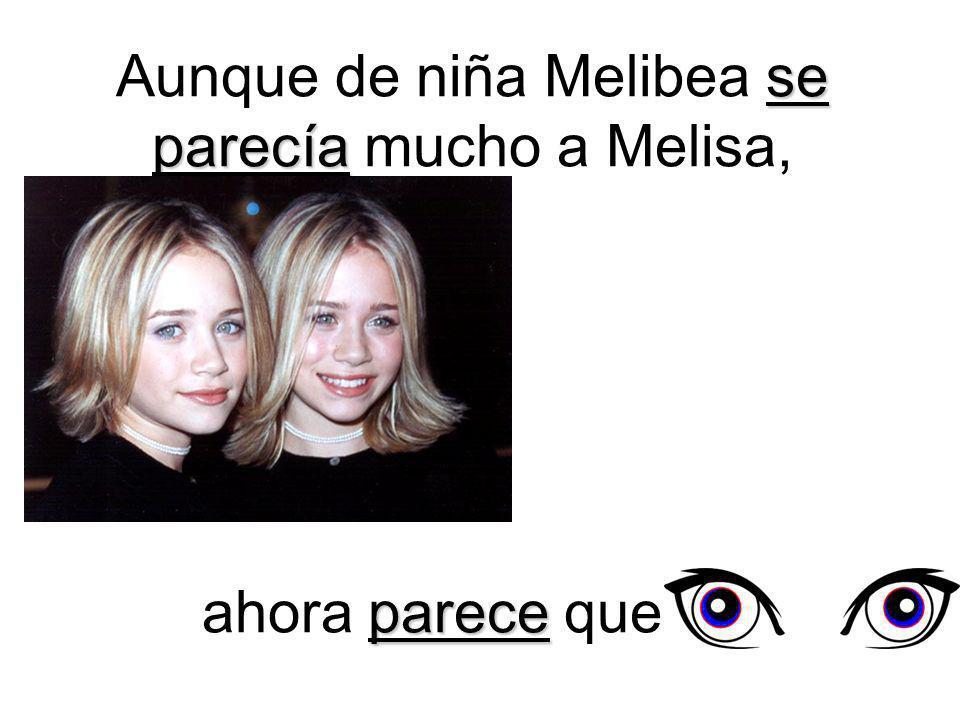 Aunque de niña Melibea se parecía mucho a Melisa,