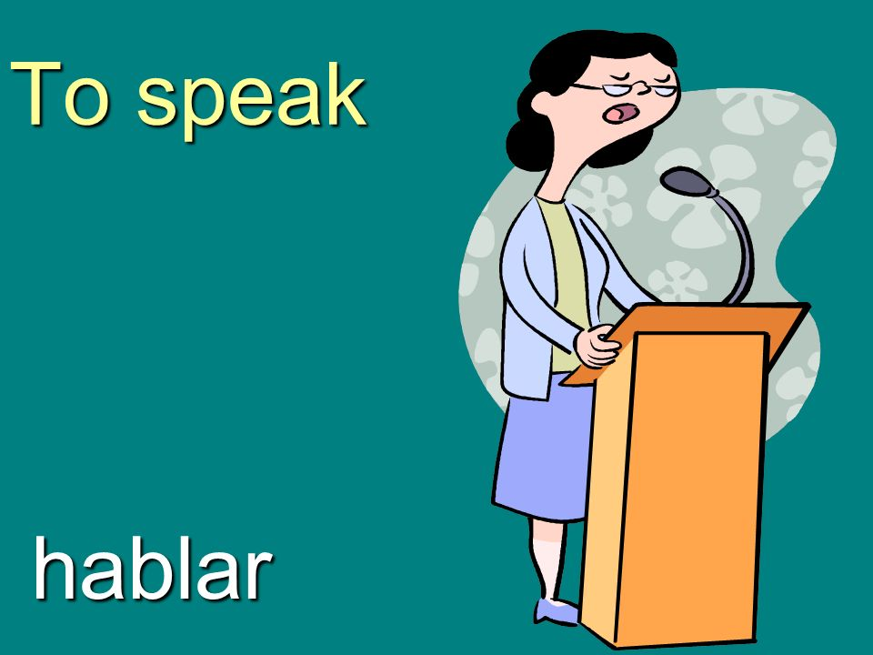 To speak hablar