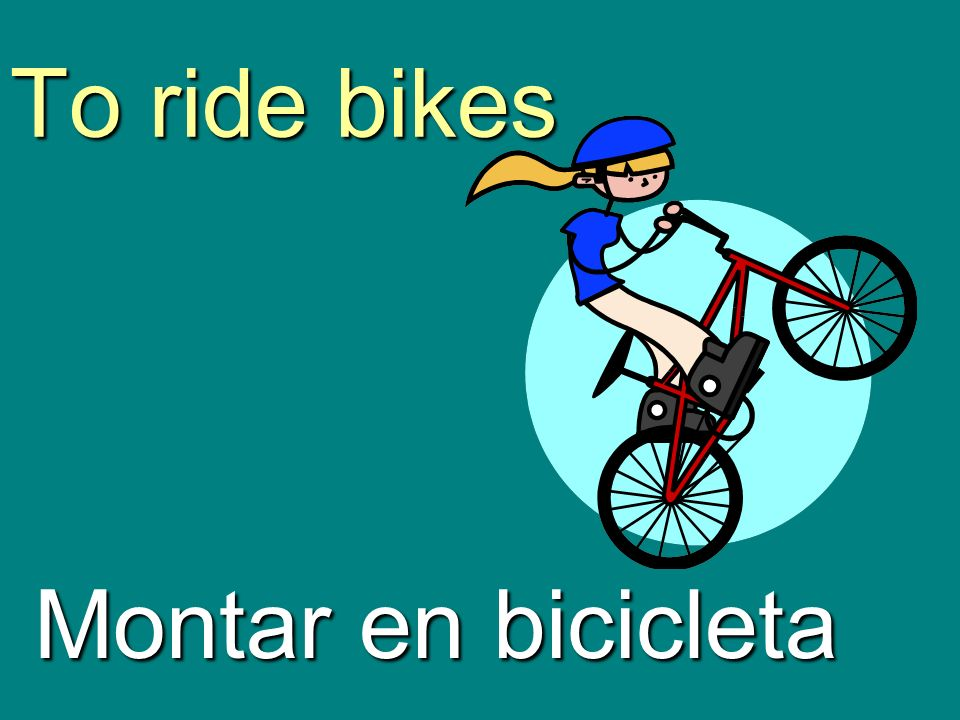 To ride bikes Montar en bicicleta