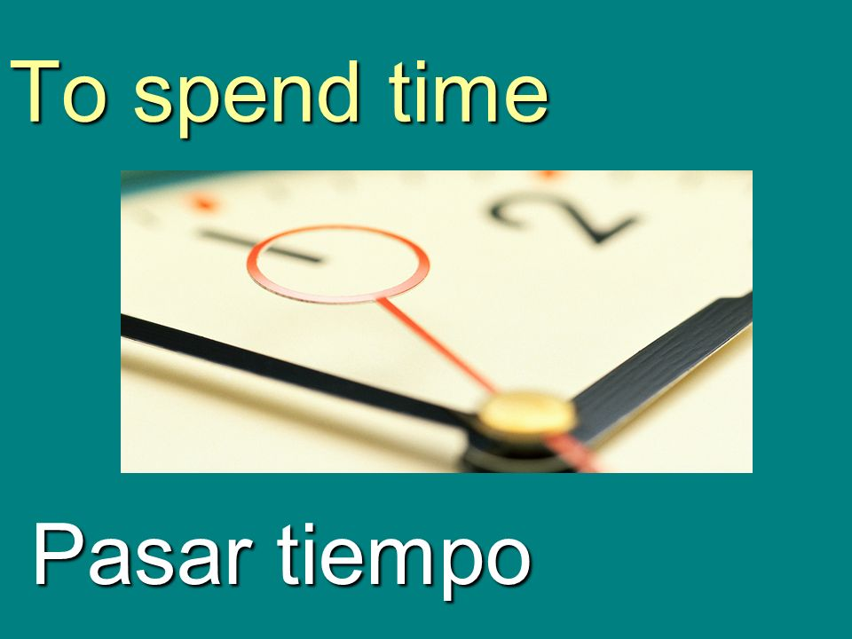 To spend time Pasar tiempo