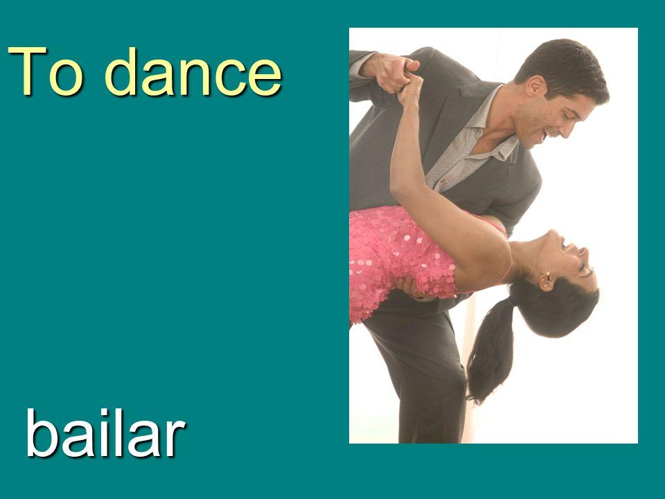 To dance bailar