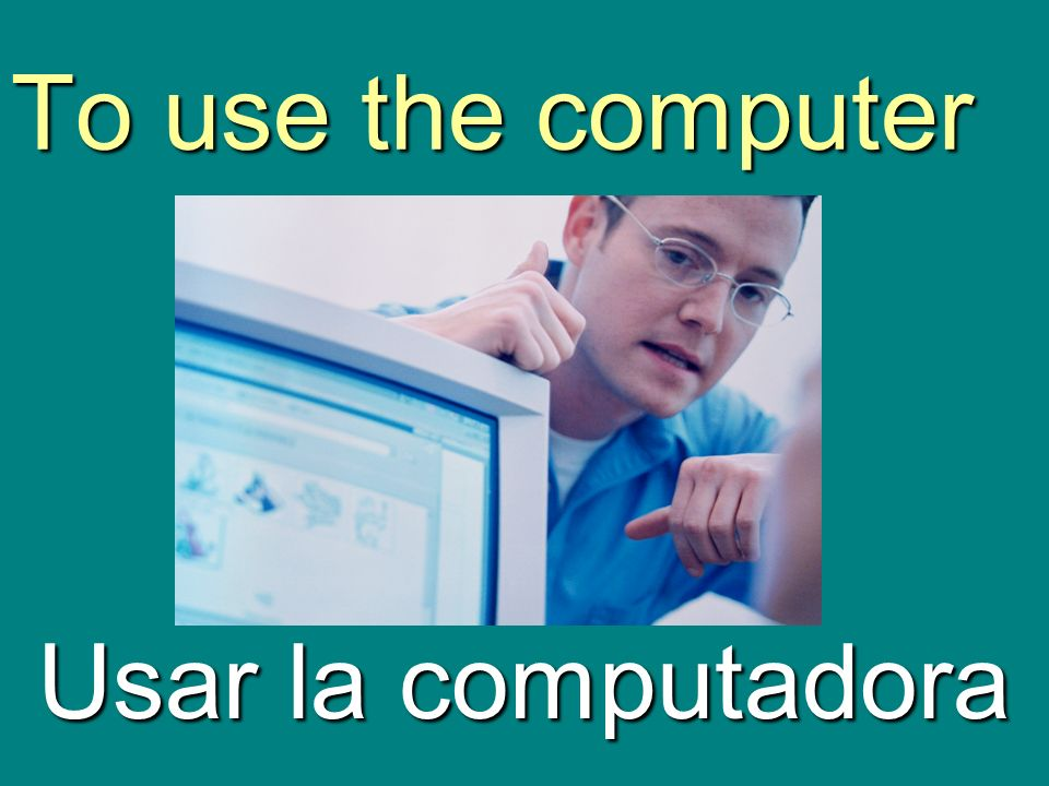 To use the computer Usar la computadora